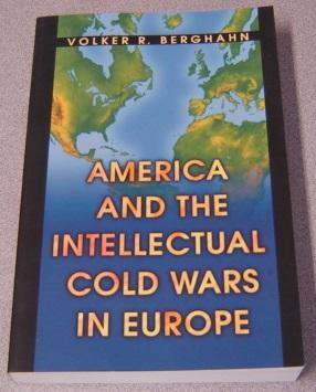 America And The Intellectual Cold Wars In Europe: Shepard Stone Between Philanthropy, Academy, An...