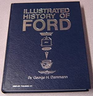 Illustrated History Of Ford, 1903-1970, Revised Edition: Dammann, George H.