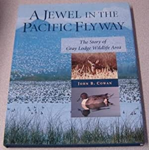 A Jewel In The Pacific Flyway: The Story Of Gray Lodge Wildlife Area; Signed