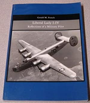 Liberal Lady I-IV: Reflections Of A Military Pilot, The Youngest Pilot And Flight Commander Of A 4-...