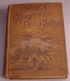 Alaska And The Klondike Gold Fields, Containing: Harris, A. C.