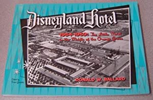 Disneyland Hotel 1954-1959: The Little Motel In The Middle Of The Orange Grove; Signed: Ballard, ...