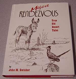 Mojave Rendezvous: True Tales Of Old San: Swisher, John M