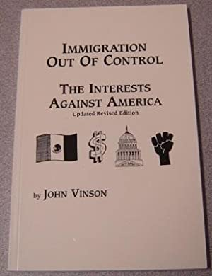 Immigration Out Of Control: The Interests Against America, Updated Revised Edition
