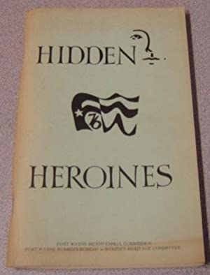 Hidden Heroines: Biographical Sketches Of Local Women: Fort Wayne Bicentennial
