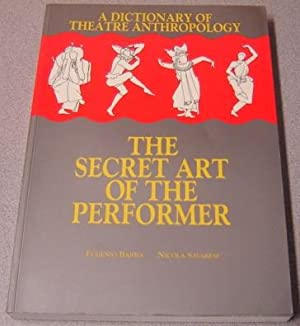 A Dictionary Of Theatre Anthropology: The Secret: Barba, Eugenio &