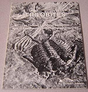 Trilobites Of The Thomas T. Johnson Collection: How To Find, Prepare, And Photograph Trilobites; ...