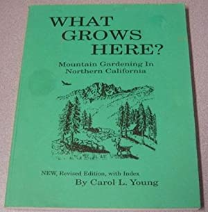 What Grows Here? Mountain Gardening In Northern California; 4th Edition; Signed
