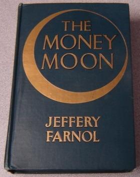 The Money Moon: A Romance: Farnol, Jeffery &