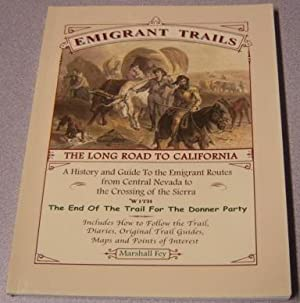 Emigrant Trails: The Long Road To California,: Fey, Marshall