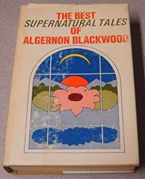 The Best Supernatural Tales Of Algernon Blackwood