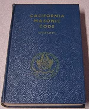 California Masonic Code Containing Constitution And Ordinances: Grand Lodge F.