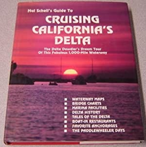 Hal Schell's Guide To Cruising California's Delta: The Delta Dawdler's Dream Tour Of This Fabulou...