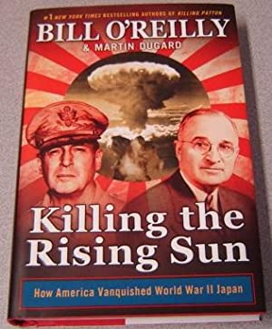 Killing The Rising Sun: How America Vanquished World War II Japan; Signed