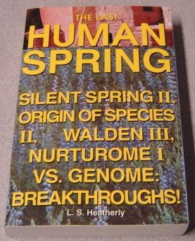 The Last Human Spring: Silent Spring II,: Heatherly, L.S.