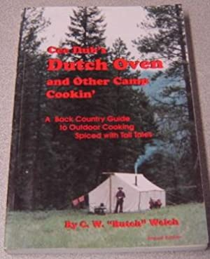 Cee Dub's Dutch Oven And Other Camp Cookin': A Back Country Guide To Outdoor Cooking Spiced With ...
