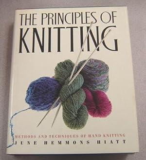 The Principles of Knitting: Methods and Techniques: Hiatt, June Hemmons