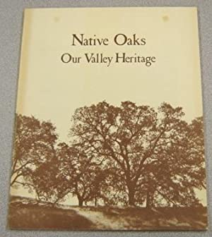 Native Oaks - Our Valley Heritage: A Guide To The Botany, Care, & Planting Of Native Oaks In The ...