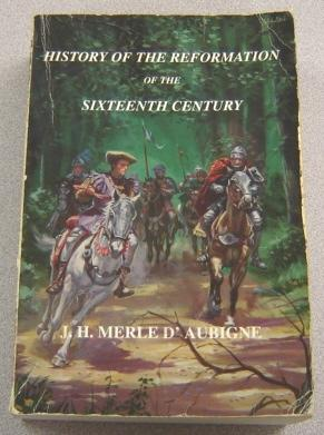 History Of The Reformation Of The Sixteenth: D'Aubigne, J. H.