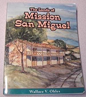 The Lands Of Mission San Miguel; Signed: Ohles, Wallace V.;