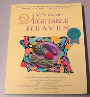 Mollie Katzen's Vegetable Heaven : Over 200 Recipes for Uncommon Soups, Tasty Bites, Side-by-Side...