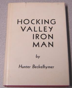 Hocking Valley Iron Man: The Story Of: Beckelhymer, Hunter