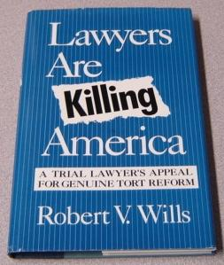 Lawyers Are Killing America: A Trial Lawyer's Appeal for Genuine Tort Reform