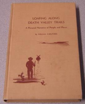 Loafing Along Death Valley Trails: A Personal: Caruthers, William
