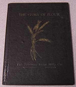 The Story of Flour: Compiled and Published For Use as a Text on Wheat & Flour Production