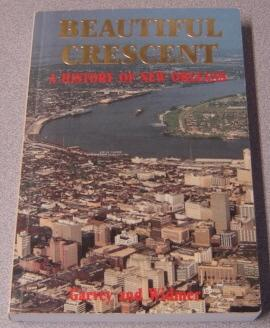 Beautiful Crescent: A History Of New Orleans,: Garvey, Joan B.