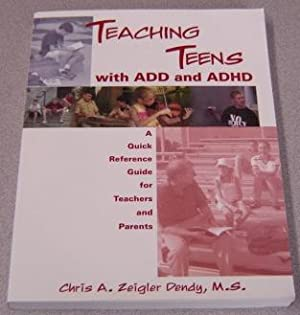 Teaching Teens with ADD and ADHD: A: Dendy, Chris A.