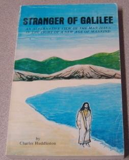 Stranger Of Galilee: An Alternative View Of: Huddleston, Charles Francis