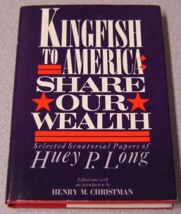 Kingfish To America: Share Our Wealth, Selected: Long, Huey P.