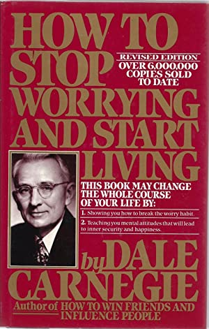 How to Stop Worrying and Start Living: Carnegie, Dale &