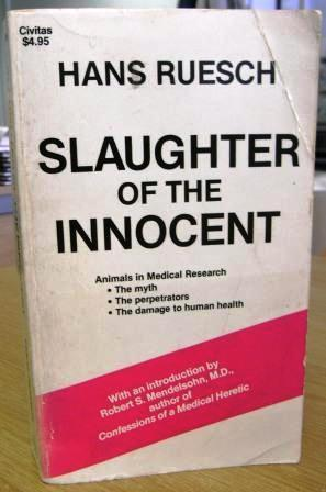 slaughter of the innocent the use of animals in medical research