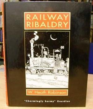 Railway Ribaldry: Robinson, W Heath