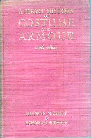 SHORT HISTORY OF COSTUME AND ARMOUR Chiefly: KELLY. Francis M