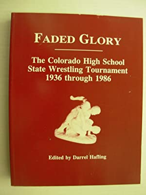 Faded Glory: The Colorado High School State Wrestling Tournament, 1936 through 1986