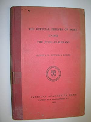 The Official Priest of Rome Under the Julio-Claudians: A Study of the Nobility from 44 B.C. to 68...