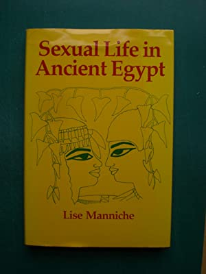 Sexual Life in Ancient Egypt: Manniche, Lise