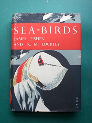 Sea-Birds - an introduction to the natural: Fisher, James and