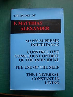 The books of F. Matthias Alexander: Man's: Alexander, F. Matthias