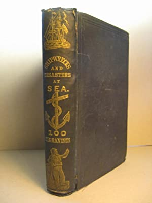 Shipwrecks and Disasters at Sea; or Historical Narratives of the Most Noted Calamities and ...