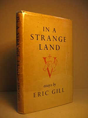 In a Strange Land: Essays by Eric Gill: GILL, ERIC