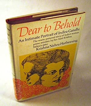Dear to Behold: An Intimate Portrait of Indira Gandhi: Krishna Hutheesing