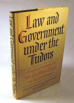 Law and Government Under the Tudors: Essays Presented to Sir Geoffrey Elton: Claire Cross; David ...