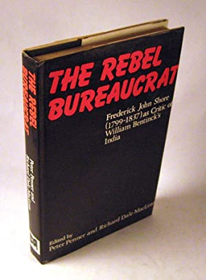 The Rebel Bureaucrat : Frederick John Shore (1799-1837) as Critic of William Bentinck's India:...