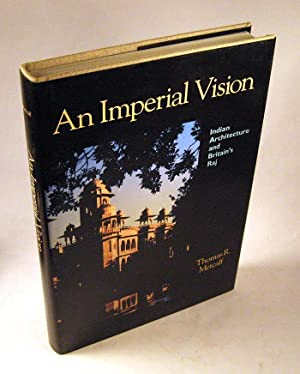 An Imperial Vision: Indian Architecture and Britain's Raj: Metcalf, Thomas R.