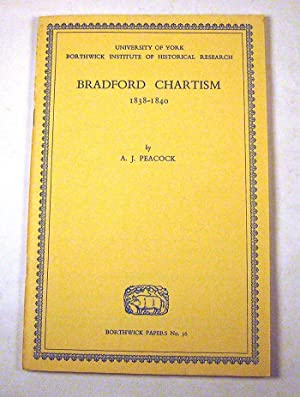 Bradford Chartism, 1838-40 (Borthwick Papers No. 36): Peacock, Alfred James