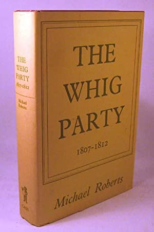 The Whig Party: 1807-1812.: ROBERTS, Michael.